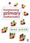 Transforming Primary Mathematics - Mike Askew