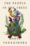 The People in the Trees: A Novel - Hanya Yanagihara