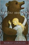 Tender Morsels - Margo Lanagan