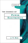 The Essence Of Power Electronics - Joel Ross
