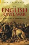 The English Civil War: A Historical Companion - Martyn Bennett