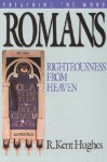 Romans: Righteousness from Heaven (Preaching the Word) - R. Kent Hughes