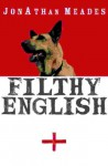 Filthy English - Jonathan Meades