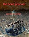 The Bone Prisoner - James M. Potter