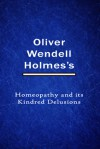 Homeopathy And Its Kindred Delusions - Oliver Wendell Holmes Sr.