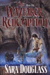 The Wayfarer Redemption (Wayfarer Redemption, #1) - Sara Douglass