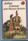 Julius Caesar and Roman Britain - L. Du Garde Peach