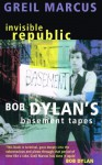 """Invisible Republic: Bob Dylan's """"Basement Tapes"""" - Greil Marcus"""