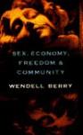 Sex, Economy, Freedom & Community: Eight Essays - Wendell Berry