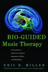 Bio-Guided Music Therapy: A Practitioner's Guide to the Clinical Integration of Music and Biofeedback - Eric B Miller, C. Norman Shealy, Joseph P. Scartelli