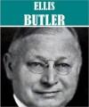 The Essential Ellis Butler Collection (8 books) - Ellis Parker Butler