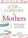 A Cup of Comfort for Mothers: Stories That Celebrate the Women Who Give Us Everything - Colleen Sell