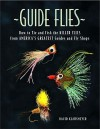 Guide Flies: How to Tie and Fish the Killer Flies from America's Greatest Guides and Fly Shops - David Klausmeyer