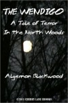 The Wendigo - A Tale of Terror in the North Woods - Algernon Blackwood