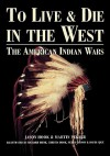 To Live and Die in the West: The American Indian Wars - Jason Hook, Hook Jason