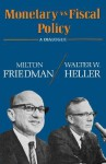 Monetary vs. Fiscal Policy: A Dialogue - Milton Friedman, Walter W. Heller, Joseph H. Taggart