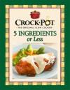 Crock-Pot 5 Ingredients or Less - Publications International Ltd.