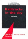 "Railtracks in the Sky: ""New"" Labour, Air Transport Deregulation and the Competitive Market - Peter Reed"