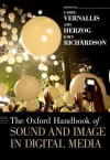 The Oxford Handbook of Sound and Image in Digital Media - Carol Vernallis, Amy Herzog, John Richardson
