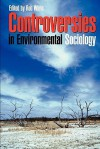 Controversies in Environmental Sociology - Robert White