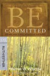 Be Committed (Ruth & Esther): Doing God's Will Whatever the Cost (The BE Series Commentary) - Warren W. Wiersbe