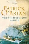 The Thirteen-Gun Salute: Aubrey/Maturin series, book 13 - Patrick O'Brian