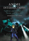 Anime Intersections: Tradition and Innovation in Theme and Technique - Dani Cavallaro