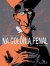 Na Colônia Penal (HQ) - Sylvain Ricard, Maël, Carol Bensimon, Franz Kafka