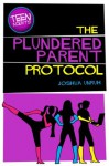 The Plundered Parent Protocol (TEEN Agents, #1) - Joshua Unruh