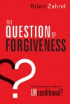 The Question of Forgiveness - Brian Zahnd