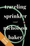 Traveling Sprinkler Deluxe: A Novel (Kindle Edition with Audio/Video) - Nicholson Baker
