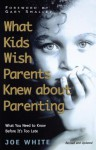 What Kids Wish Parents Knew about Parenting - Joe White