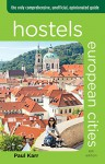 Hostels European Cities: The Only Comprehensive, Unofficial, Opinionated Guide (Hostels Series) - Paul Karr