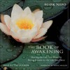 The Book of Awakening: Having the Life You Want by Being Present to the Life You Have (Audio) - Mark Nepo