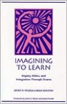 Imagining to Learn: Inquiry, Ethics, and Integration Through Drama - Jeffrey Wilhelm, Jeffrey D. Wilhelm