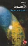 Cloner le Christ ? - Didier van Cauwelaert