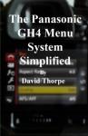 The Panasonic GH4 Menu System Simplified - David Thorpe