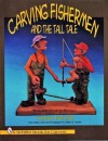 Carving Fishermen and the Tall Tale (Schiffer Book for Carvers) - Cleve Taylor, Jeffrey B. Snyder