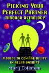 Picking Your Perfect Partner Through Astrology:: A Guide to Compatibility in Relationships - Mary Coleman, Tony White