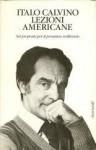 Lezioni americane: Sei proposte per il prossimo millennio - Italo Calvino