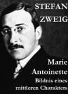 Marie Antoinette. Bildnis eines mittleren Charakters (German Edition) - Stefan Zweig