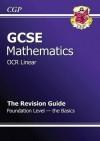 Mathematics: GCSE: OCR Linear: The Revision Guide: Foundation Level: The Basics - Richard Parsons