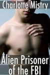 Alien Prisoner of the FBI - Charlotte Mistry