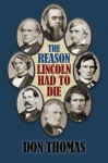 The Reason Lincoln Had to Die: Second Edition - Don Thomas, Ian F Wesley