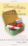 Love Notes in Lunchboxes: And Other Ideas to Color Your Child's Day - Linda J. Gilden