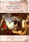 Science In The Service Of Empire: Joseph Banks, The British State And The Uses Of Science In The Age Of Revolution - John Gascoigne