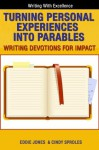 Turning Personal Experiences into Parables: Writing Devotions for Impact (Writing With Excellence) - Eddie Jones, Cindy Sproles