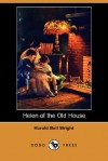 Helen of the Old House (Dodo Press) - Harold Bell Wright
