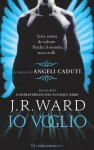 Io voglio (The Fallen Angels, #1) - J.R. Ward, Ilaria Katerinov