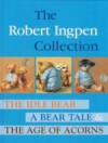The Robert Ingpen Collection : The Idle Bear, A Bear Tale, The Age of Acorns - Robert Ingpen